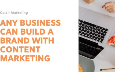 Any Business Can Build A Brand With Content Marketing