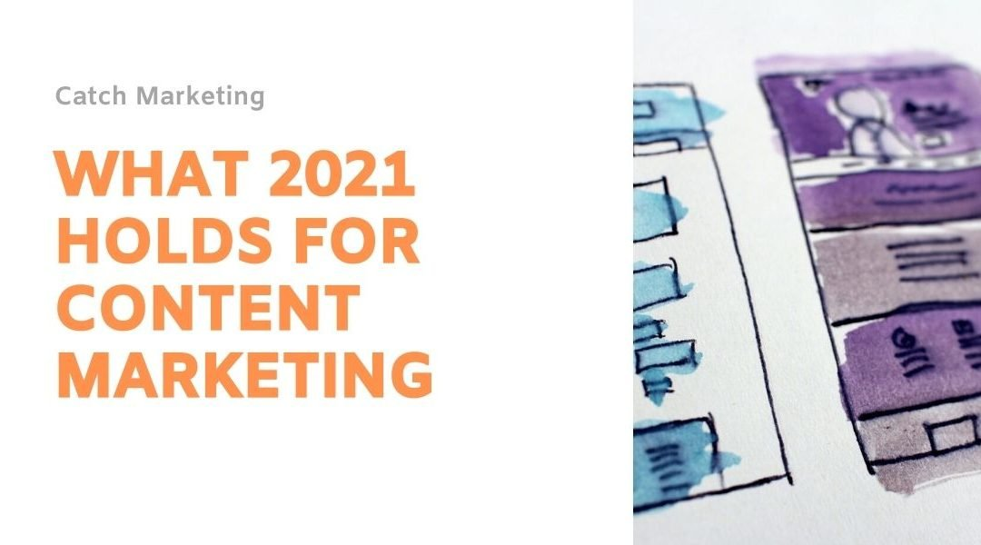 Content marketing trends to consider in 2021