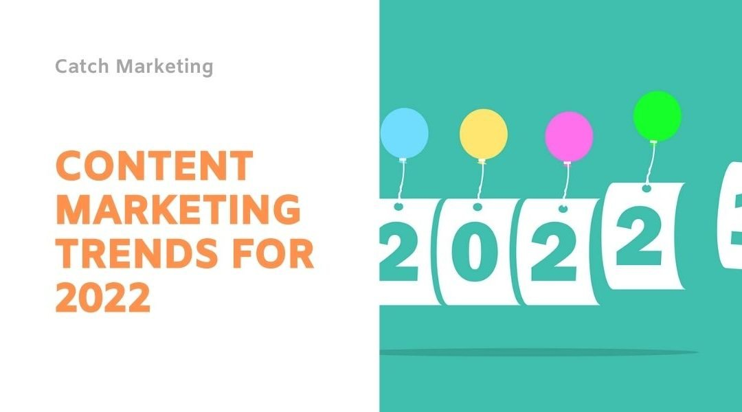 5 Content Marketing Trends to Consider in 2022
